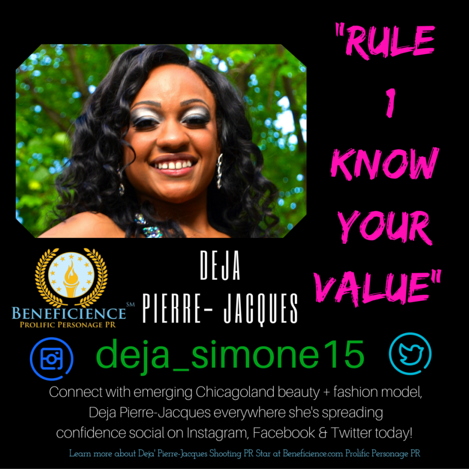 -Rule #1 know your value- - Deja Pierre-Jacques - Shooting PR Star Client at Beneficience.com Prolific Personage PR Design by Tracey Bond BondGirl007ePenTerprises.com